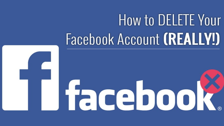 How to permanently DELETE Your Facebook Account – 2018 Update