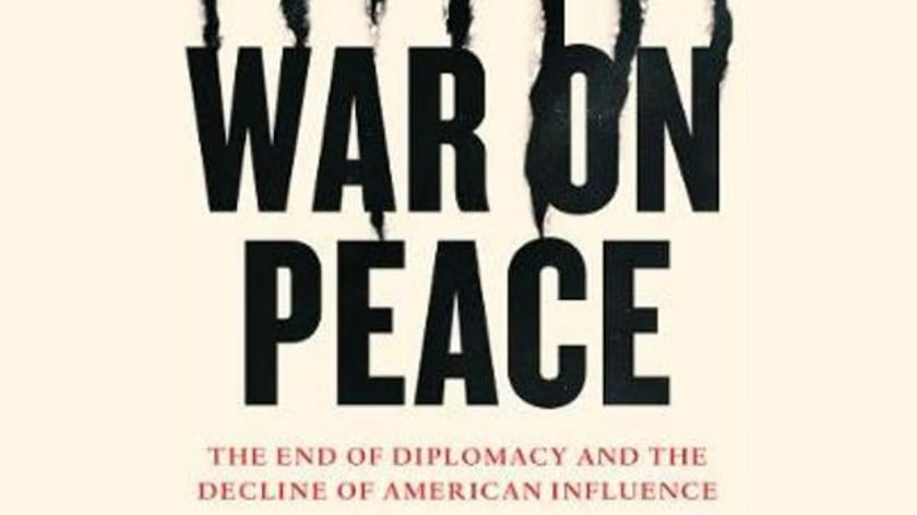 Review: War on Peace: The End of Diplomacy and the Decline of American Power